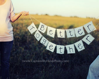 Better Together Banner - burlap - wedding - photo prop