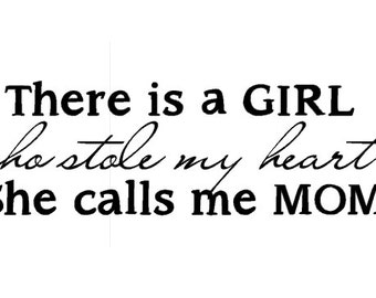 There is this girl who stole my heart and she calls me mom - Vinyl Wall Art