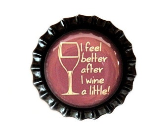 Wine Bottle Cap Magnet - 'I Feel Better After I Wine A Little' - Refrigerator Magnet, Wine Lovers