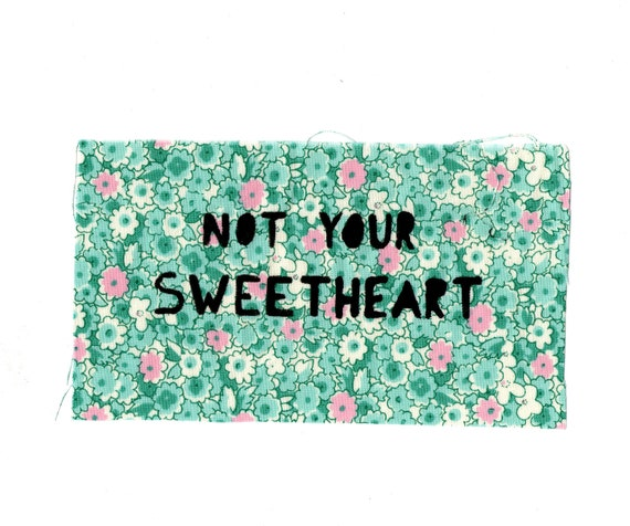 Not your sweetheart patch