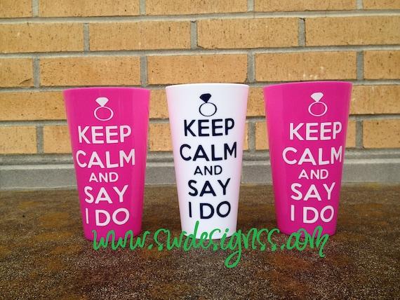 Keep Calm & Say I Do Cup, Gift, Wedding, Bachelorette