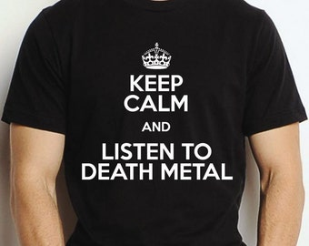 KEEP CALM and LISTEN Death Metal T Shirt Personalised Keep Calm Carry On World War 2 Poster Black or White