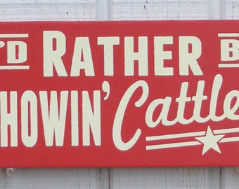 Showin' Cattle Hand Screened Wood Sign