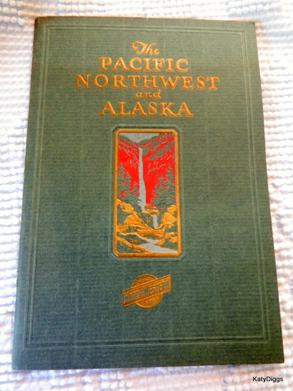 Chicago NorthWestern Lines Travel Book The Pacific Northwest and Alaska,,1926