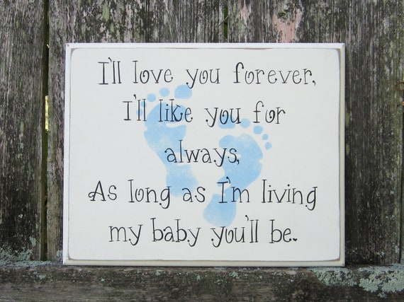 """Baby Sign, Hand painted Shabby Chic sign,  """"I'll love you forever, I'll like you for always, As long as I'm living, my baby you'll be."""""""
