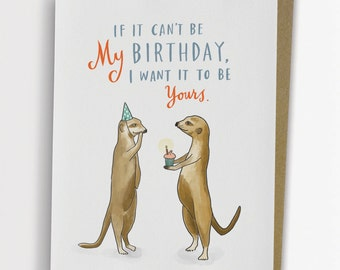 If It Cant Be My Birthday Meerkat Card Funny Birthday Card / No. 135-C