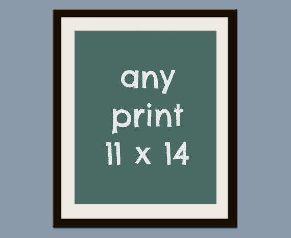 Any Print of Your Choice 11 x 14