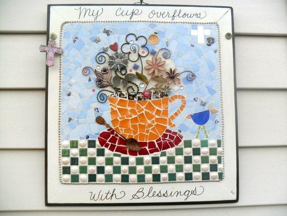 My Cup Overflows, mosaic picture that expresses to me all my blessings in art.