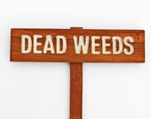 DEAD WEEDS Garden or Yard Sign, Painted & Oil Sealed Cedar Wood: Hand Routed