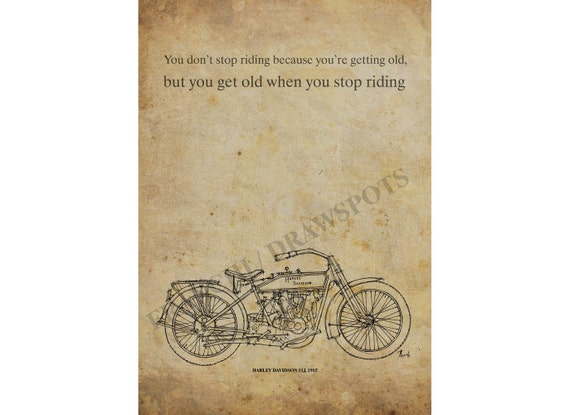 HARLEY DAVIDSON 11J - 1915, You don t stop riding because you re getting old, but you get old when you stop riding.11X16