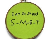 ON SALE - I Am So Smart Embroidery Hoop - TV Quote - Funny Television Home Back to School Dorm Decor