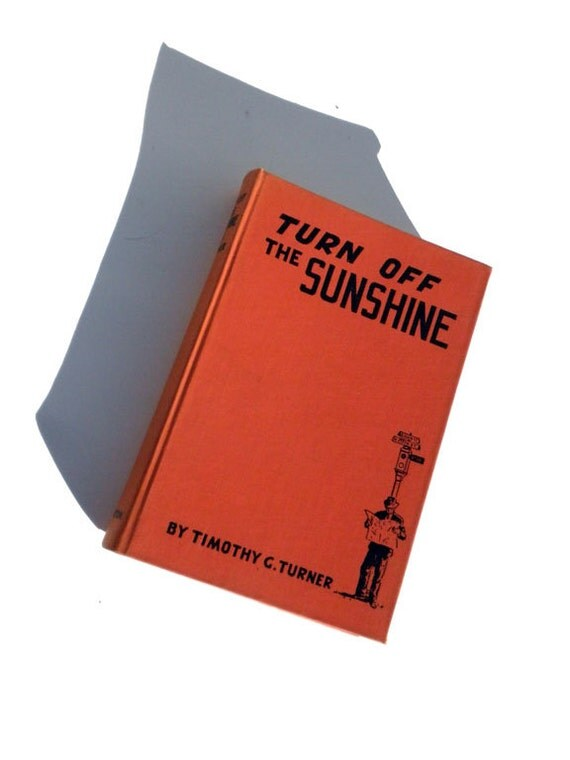 Turn Off the Sunshine Tales of Los Angeles on the Wrong Side of the Tracks by Timothy G Turner  Signed by the Author 1942