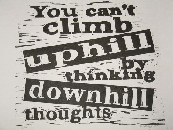 Climb uphill - inspirational positive attitude quote hand-pulled linocut print