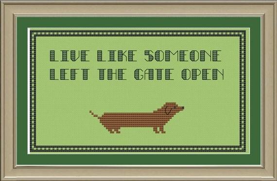 Live like someone left the gate open: cute dachshund cross-stitch pattern