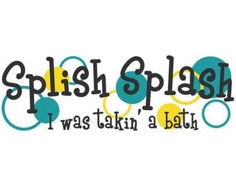 Splish Splash I was Takin' a Bath Home Decor Vinyl Wall Decal