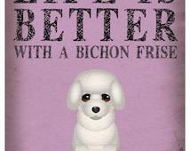 Life is Better with a Bichon Frise Art Print 11x14 - Custom Dog Print