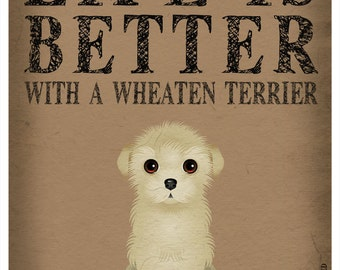 Life is Better with a Wheaten Terrier Art Print 11x14 - Custom Dog Print