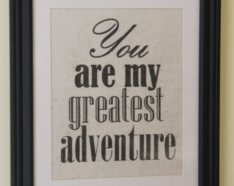 You Are My Greatest Adventure Burlap Sign/Wall Print