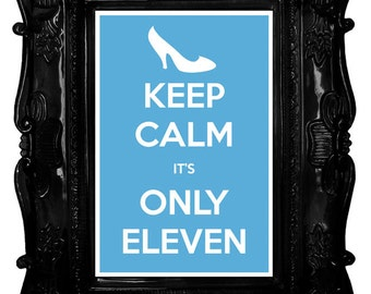 Keep Calm It's Only Eleven (Cinderella) 8 x 12 Keep Calm and Carry On Parody Poster