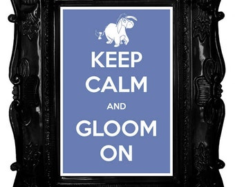 Keep Calm and Gloom On (Winnie the Pooh: Eeyore) 8 x 12 Keep Calm and Carry On Parody Poster