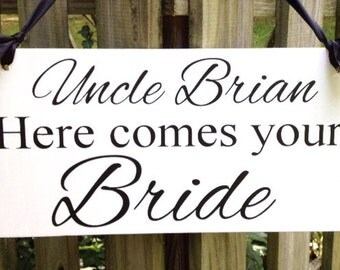 UNCLE HERE Comes Your BRIDE, Wedding sign, Uncle Sign, Here comes the Bride, Ring Bearer, Flower Girl, Reception, Custom Wooden Sign,