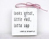 Christmas Vacation Ornament - Looks Great, Little Full, Lotta Sap - Clark W. Griswald Jr. - Christmas Ornament or Door Hanger