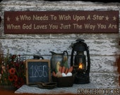 Who Needs To Wish Upon A Star When God Loves You Just The Way You Are Christian Primitive Smokehouse Stenciled Sign Decor