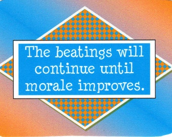 083 - The beatings will continue until morale improves.