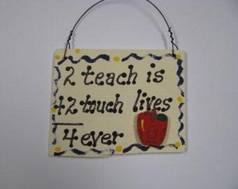Teacher Gift  2 Teach is 2 Touch Lives 4 ever Sign
