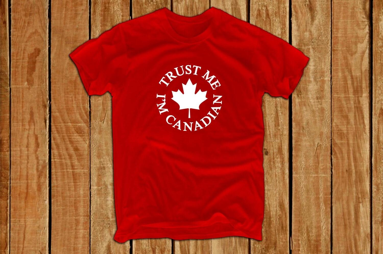 Design your own t-shirt calgary - Trust Me I M Canadian Shirt Canada Flag Canada Day Canadian Eh Made In Canada Funny Tshirt Canadian Maple Leaf Canada Tshirt