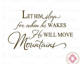 Baby Nursery Saying Wall Decal - Let Him Sleep for When He Wakes He Will Move Mountains Wall Decal 22H x 36W BA0306