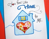 Valentines Day Card - I Love You Card - You Feel Like Home to Me
