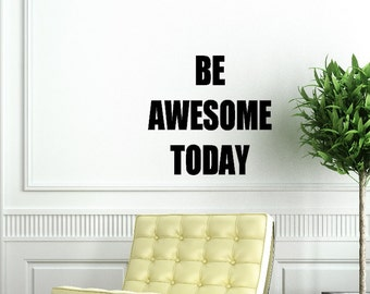 Be Awesome Today. Custom Vinyl Wall Decal.