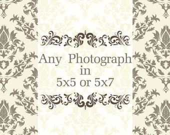 Any photograph to be printed at:  5x5 or 5x7.