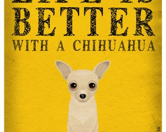 Life is Better with a Chihuahua Art Print 11x14 - Custom Dog Print