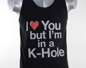 I Love you but I'm in a K-Hole // black tank top white/red ink // xs-xl