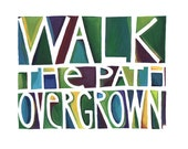 Inspirational Art, Inspirational Quote Print, Saying: Walk the path overgrown. Typography for graduate, business, life