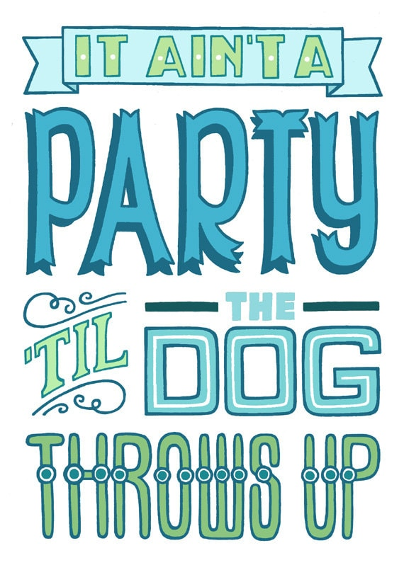 it ain't a party till the dog throws up