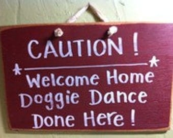 Caution Welcome Home doggie dance done here sign wood plaque made in USA