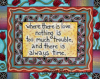 Colorful Art Print from original acrylic painting- Where there is love, nothing is too much trouble, and there is always time.