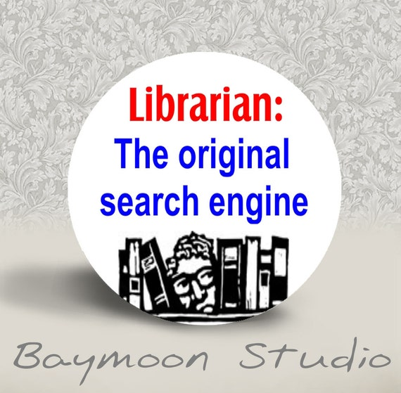 Librarian The Original Search Engine - PINBACK BUTTON or MAGNET - 1.25 inch round