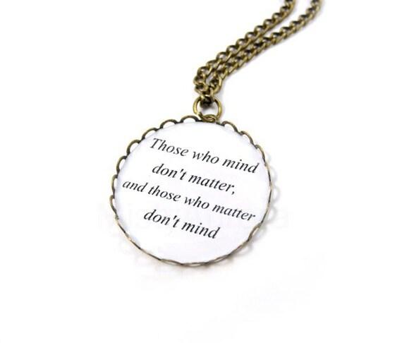 Inspirational Necklace Dr. Seuss Those who mind don't matter and those who matter don't mind