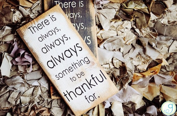 Handcrafted Rustic  - There is always, always, always something to be thankful for.  - Sign