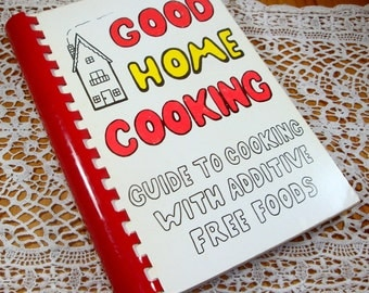 Good Home Cooking, Guide To Cooking With Additive Free Foods, Vintage Cookbook, Recipes, 1978  (384-13)