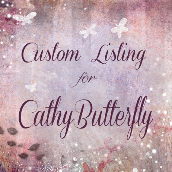 Reserved Listing for Cathybutterfly