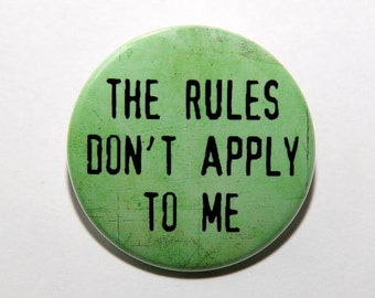 The Rules Don't Apply To Me - Button Pinback Badge 1 1/2 inch 1.5 - Flatback Magnet or Keychain