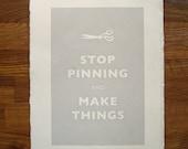 Stop pinning and make things - 7.5x10 Print