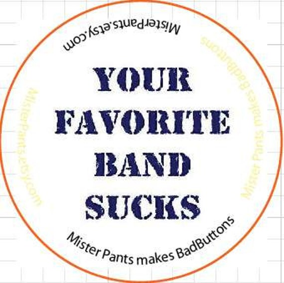 Your Favorite Band Sucks -  Pin Button