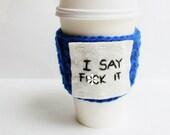 Travel Mug Cozy Coffee Tea royal blue funny I say f it mature cover