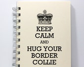 Dog Notebook Journal Diary Sketch Book - Keep Calm and Hug Your Border Collie - Small Notebook 5.5 x 4.25 Inches - Ivory